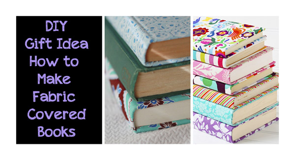 DIY Gift Idea: How to Make Fabric Covered Books