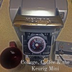 College, Coffee & Keurig - the Perfect Combination