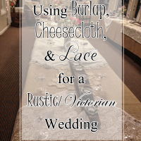Setting the Scene - Burlap, Cheese Cloth and Lace For a Rustic Chic or Victorian Wedding using BurlapFabric.com